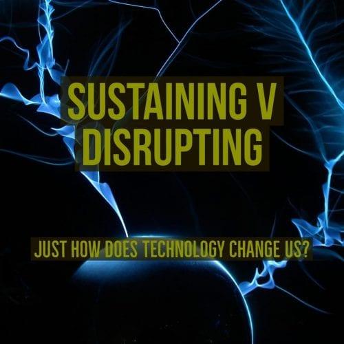 Sustaining vs Disrupting