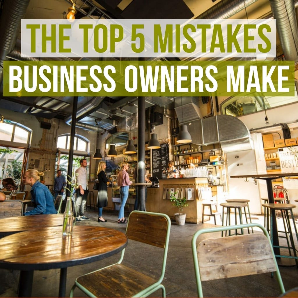 Top 5 Mistakes Business Owners Make